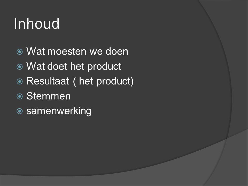 Inhoud  Wat moesten we doen  Wat doet het product  Resultaat ( het product)  Stemmen  samenwerking