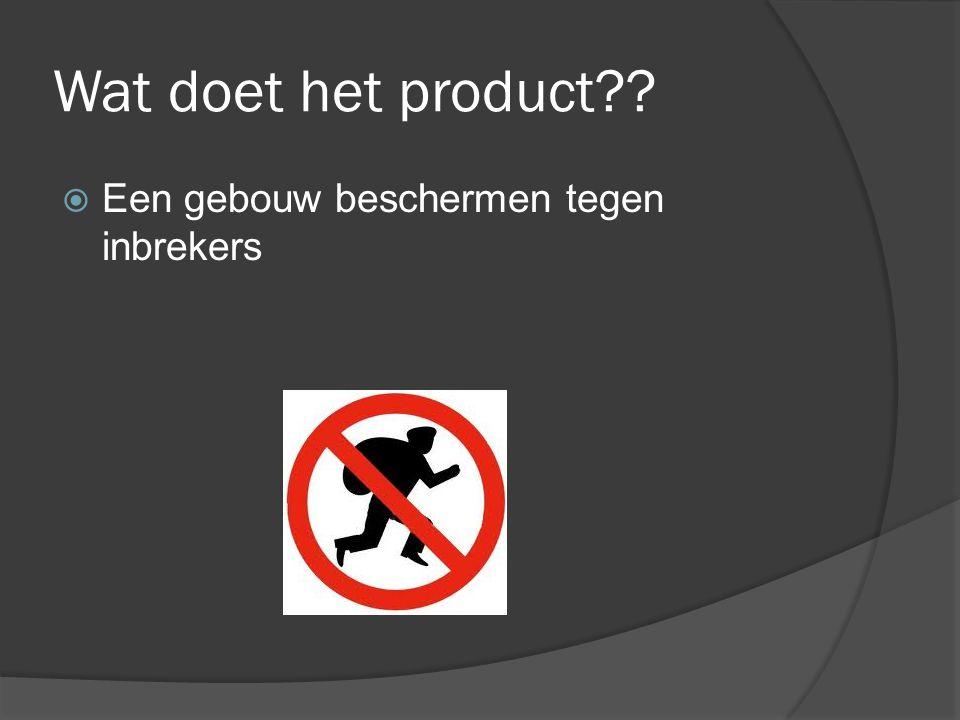 Wat doet het product??  Een gebouw beschermen tegen inbrekers