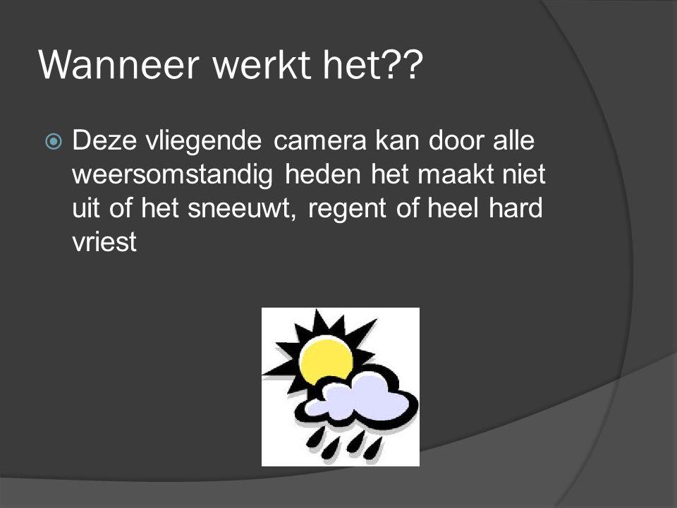 Wanneer werkt het??  Deze vliegende camera kan door alle weersomstandig heden het maakt niet uit of het sneeuwt, regent of heel hard vriest