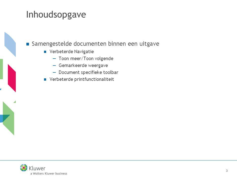 3  Samengestelde documenten binnen een uitgave  Verbeterde Navigatie —Toon meer/Toon volgende —Gemarkeerde weergave —Document specifieke toolbar  Verbeterde printfunctionaliteit 3 Inhoudsopgave