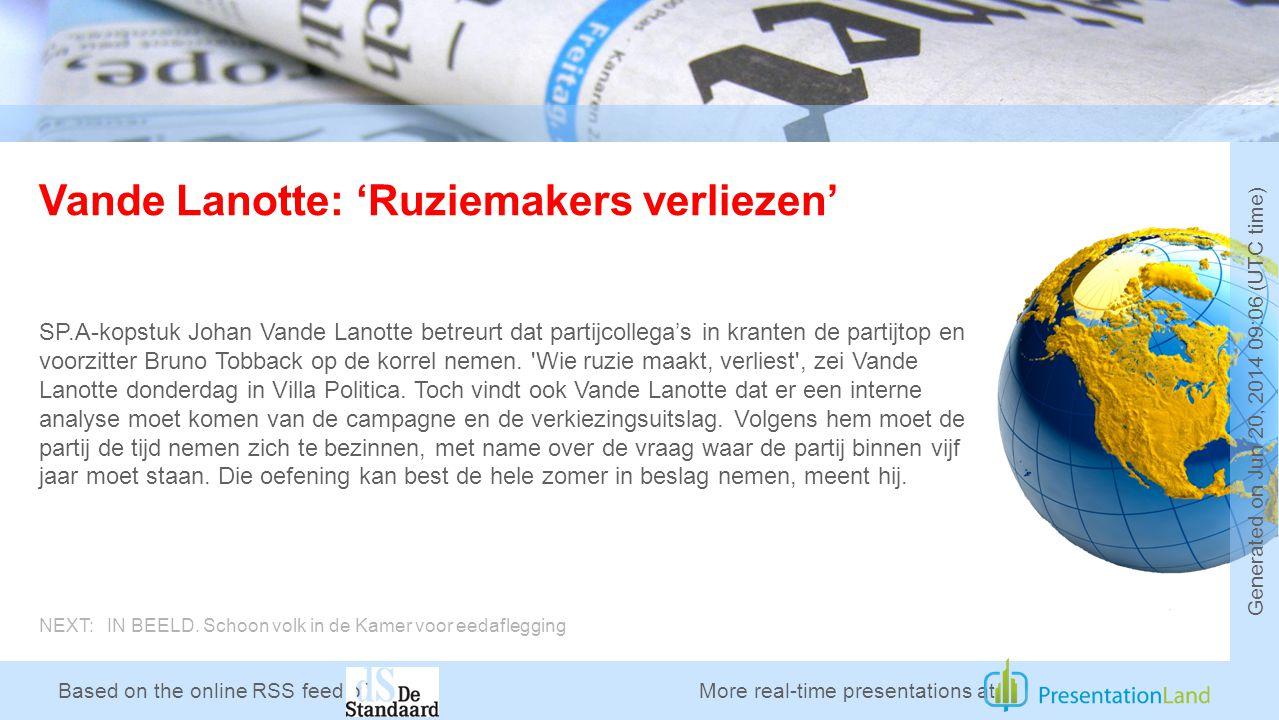 Based on the online RSS feed of Vande Lanotte: 'Ruziemakers verliezen' SP.A-kopstuk Johan Vande Lanotte betreurt dat partijcollega's in kranten de partijtop en voorzitter Bruno Tobback op de korrel nemen.