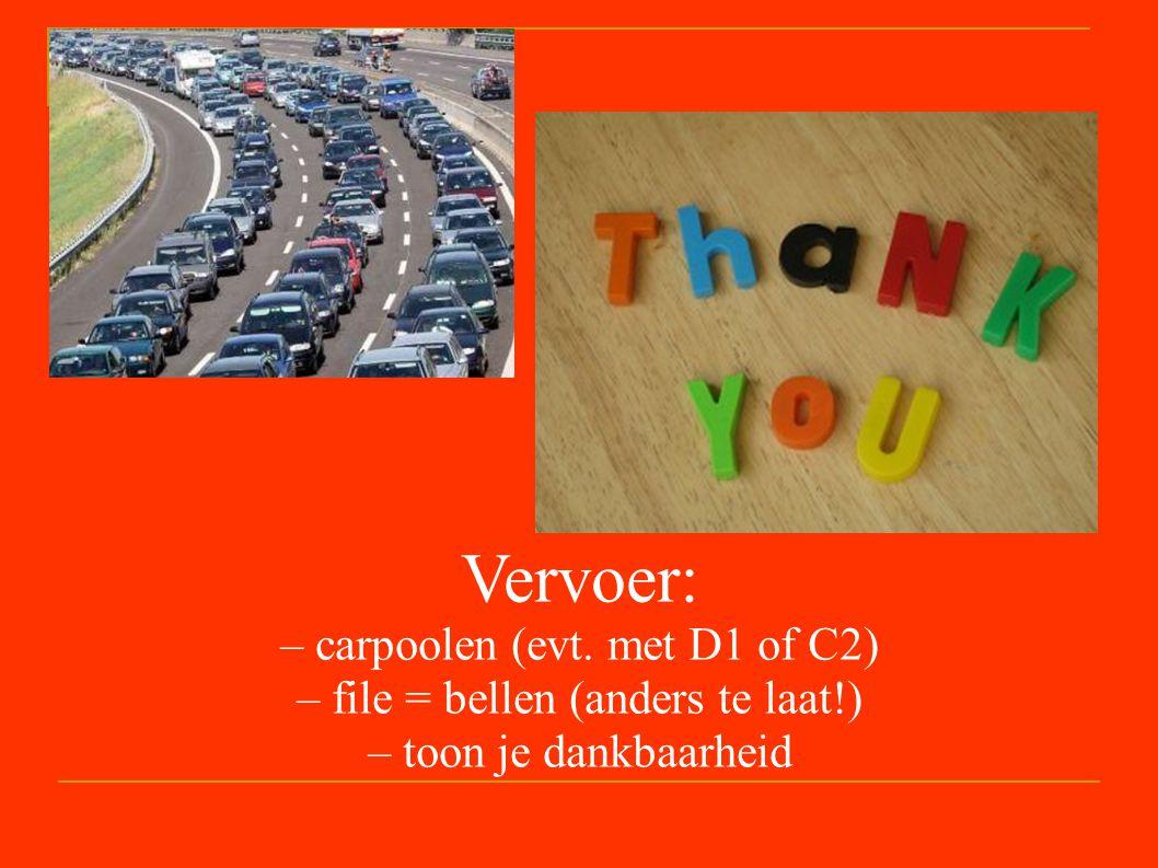 Vervoer: – carpoolen (evt. met D1 of C2) – file = bellen (anders te laat!) – toon je dankbaarheid