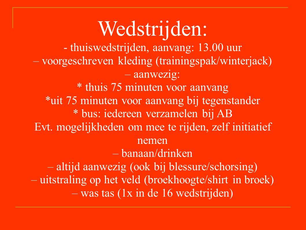 Wedstrijden: - thuiswedstrijden, aanvang: 13.00 uur – voorgeschreven kleding (trainingspak/winterjack) – aanwezig: * thuis 75 minuten voor aanvang *uit 75 minuten voor aanvang bij tegenstander * bus: iedereen verzamelen bij AB Evt.