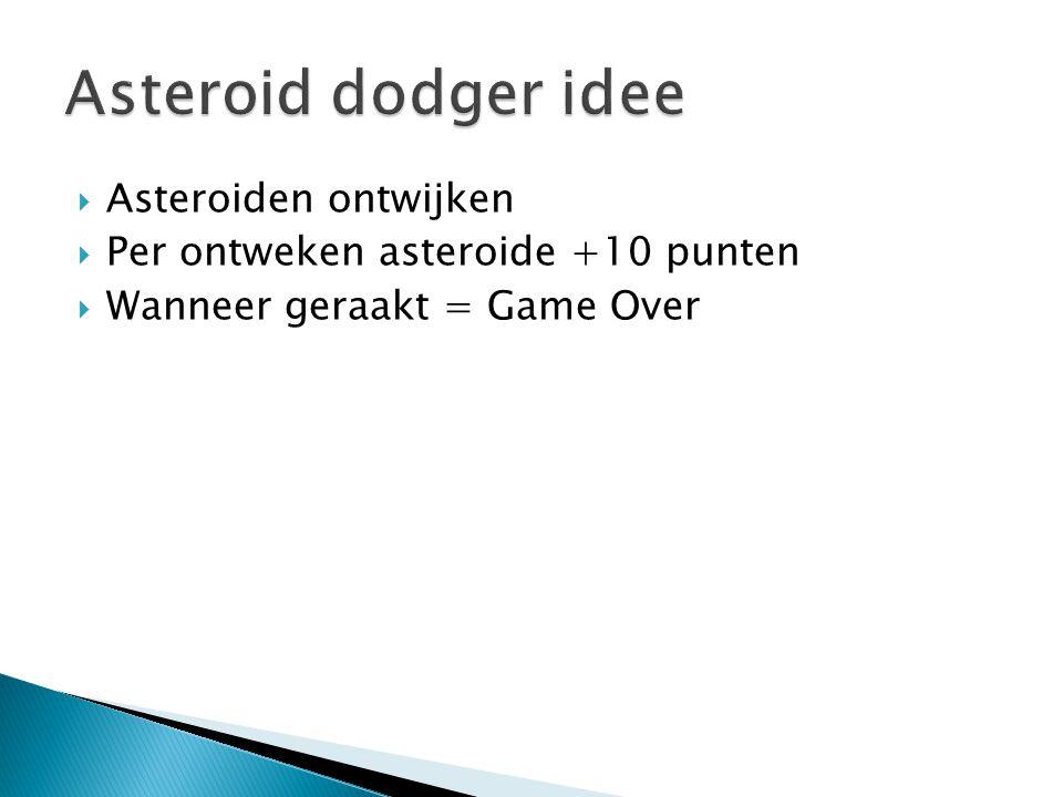  Asteroiden ontwijken  Per ontweken asteroide +10 punten  Wanneer geraakt = Game Over