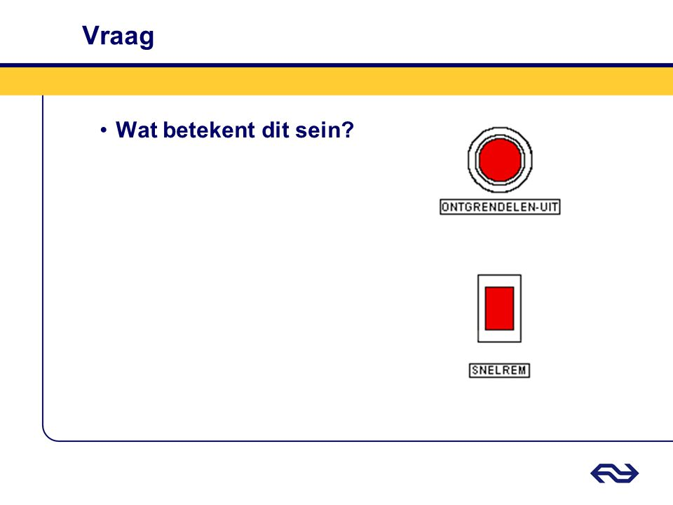Antwoord Rood (ATB-cabinesein) •Aanduiding van een door het automatisch treinbeveiligingssysteem ingezette remming.