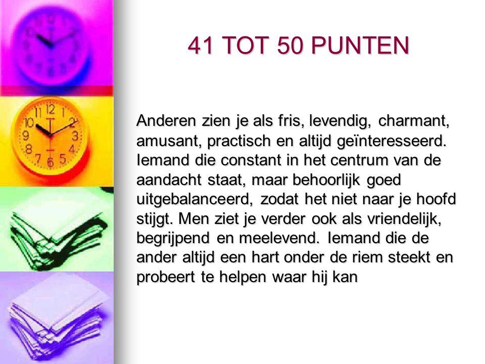 41 TOT 50 PUNTEN Anderen zien je als fris, levendig, charmant, amusant, practisch en altijd geïnteresseerd.