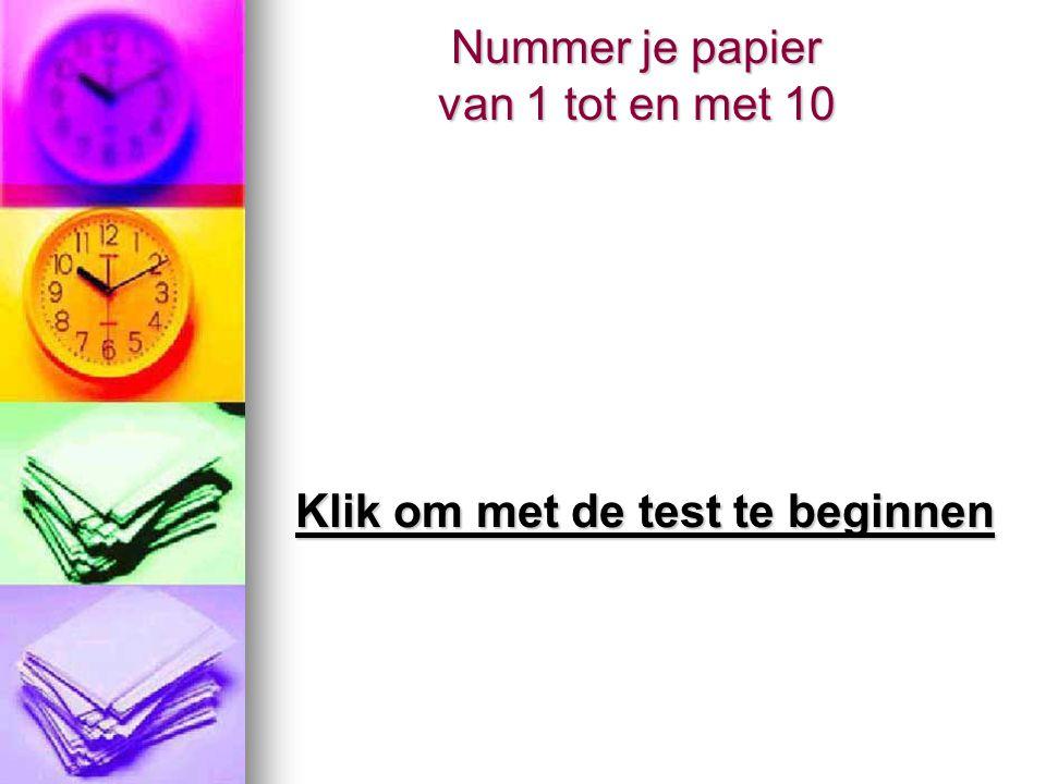 Nummer je papier van 1 tot en met 10 Klik om met de test te beginnen