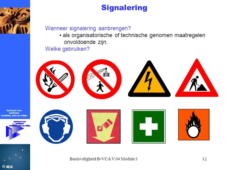 NCA © NCA Basisveligheid B-VCA V.04 Module 312 Signalering Wanneer signalering aanbrengen? • als organisatorische of technische genomen maatregelen on