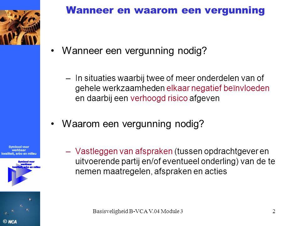 NCA © NCA Basisveligheid B-VCA V.04 Module 32 Wanneer en waarom een vergunning •Wanneer een vergunning nodig? –In situaties waarbij twee of meer onder