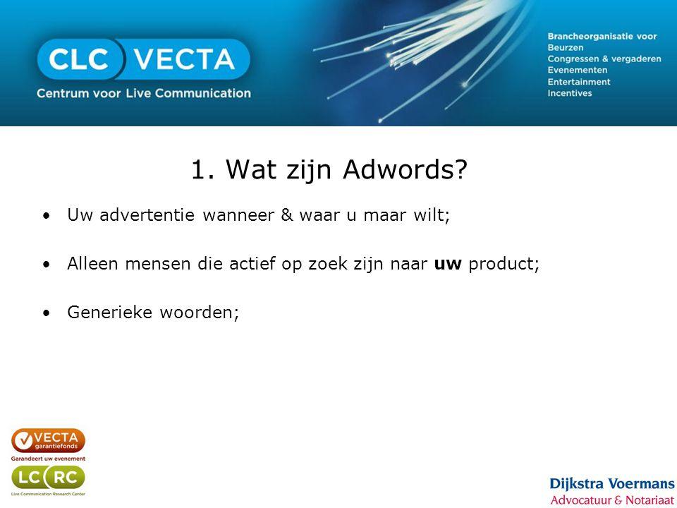 1. Wat zijn Adwords? •Uw advertentie wanneer & waar u maar wilt; •Alleen mensen die actief op zoek zijn naar uw product; •Generieke woorden;