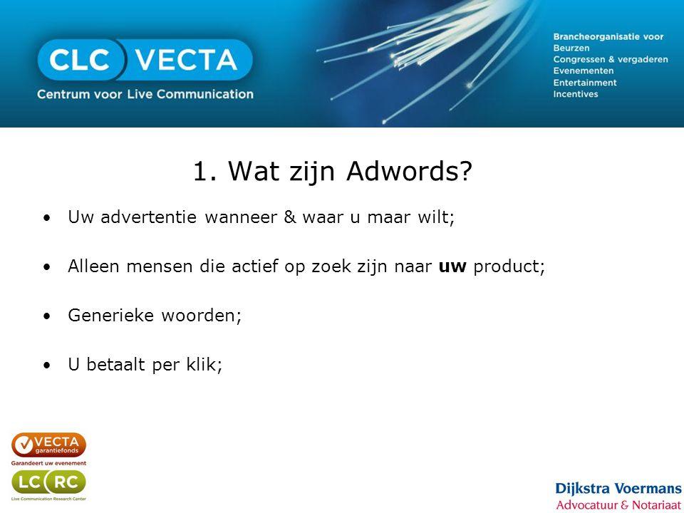 1. Wat zijn Adwords? •Uw advertentie wanneer & waar u maar wilt; •Alleen mensen die actief op zoek zijn naar uw product; •Generieke woorden; •U betaal