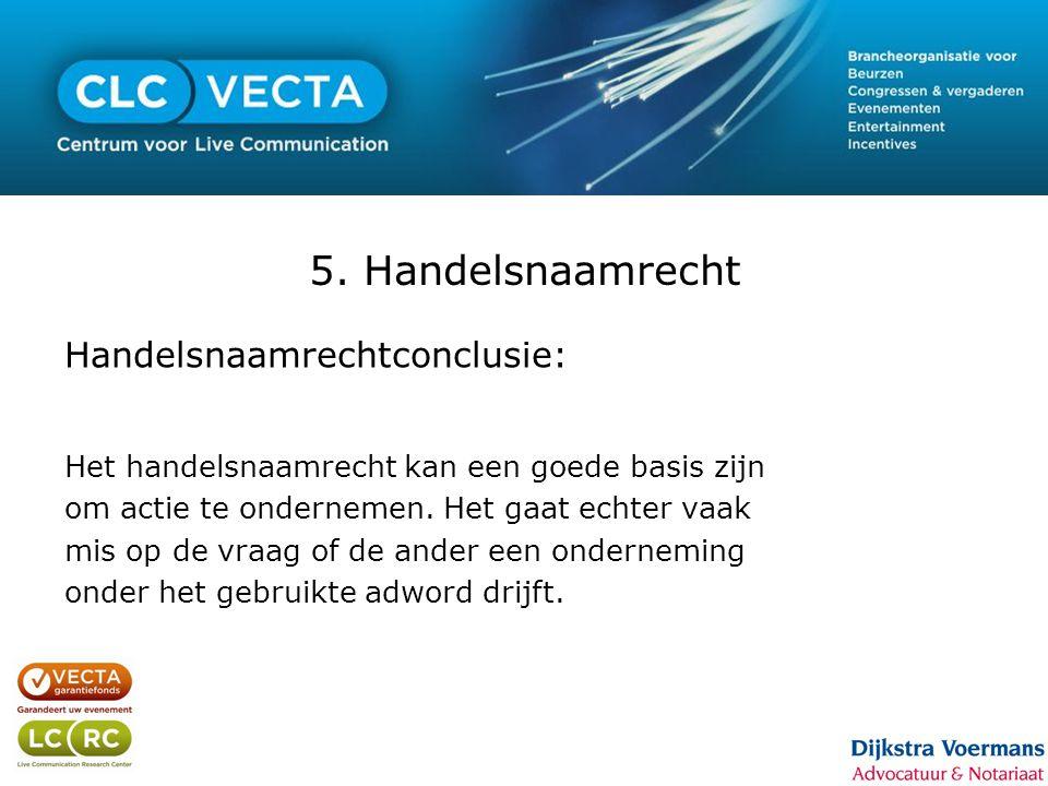 5. Handelsnaamrecht Handelsnaamrechtconclusie: Het handelsnaamrecht kan een goede basis zijn om actie te ondernemen. Het gaat echter vaak mis op de vr