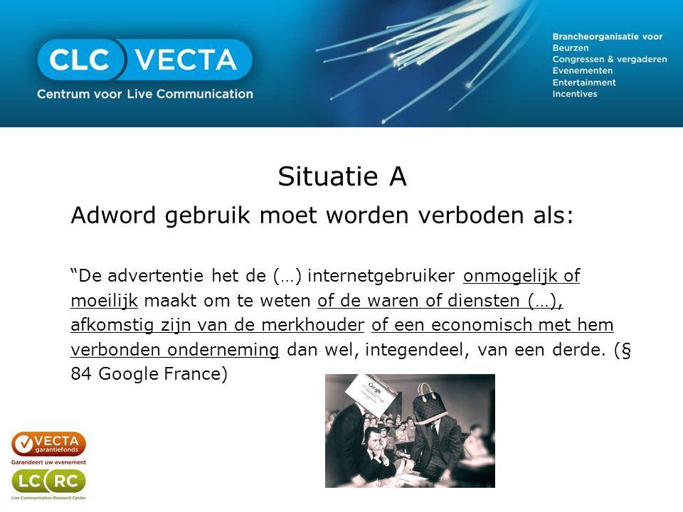 """Situatie A Adword gebruik moet worden verboden als: """"De advertentie het de (…) internetgebruiker onmogelijk of moeilijk maakt om te weten of de waren"""
