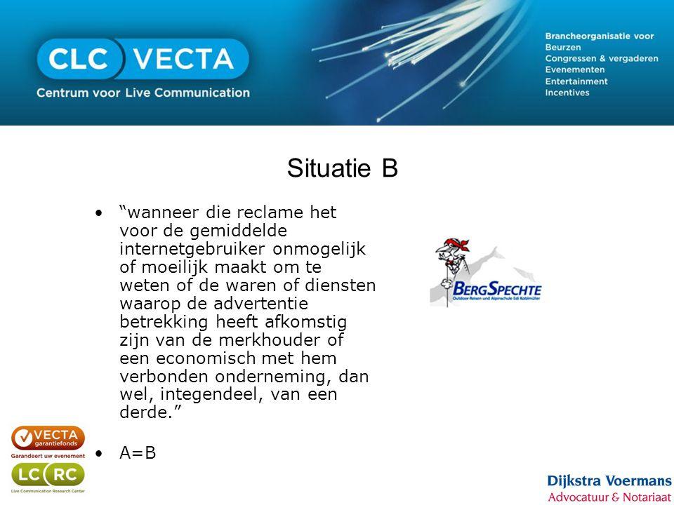 """Situatie B •""""wanneer die reclame het voor de gemiddelde internetgebruiker onmogelijk of moeilijk maakt om te weten of de waren of diensten waarop de a"""