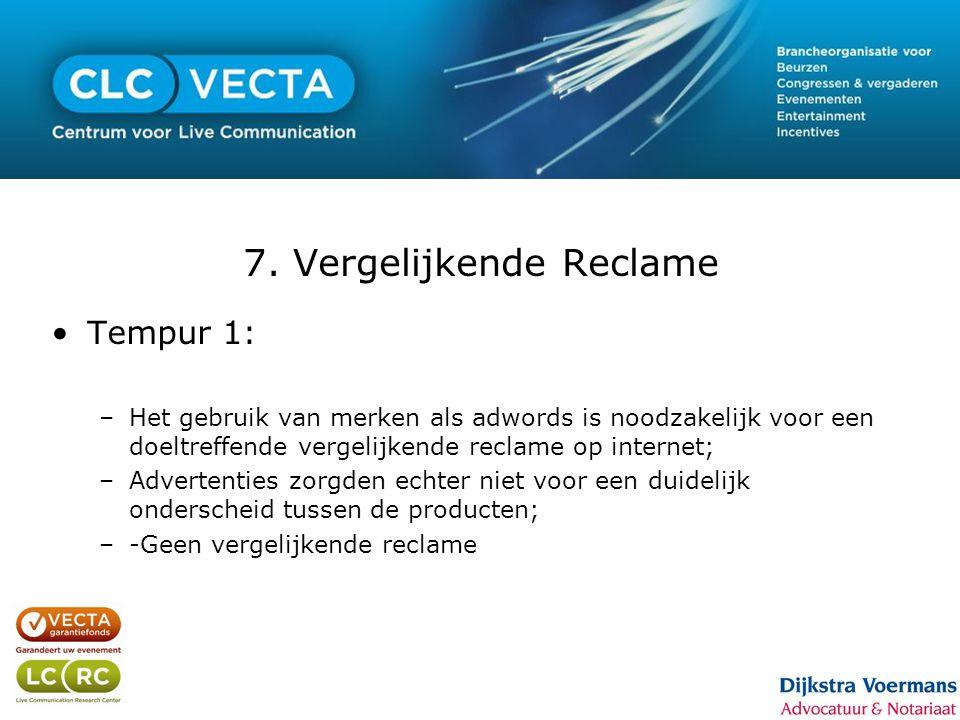 7. Vergelijkende Reclame •Tempur 1: –Het gebruik van merken als adwords is noodzakelijk voor een doeltreffende vergelijkende reclame op internet; –Adv