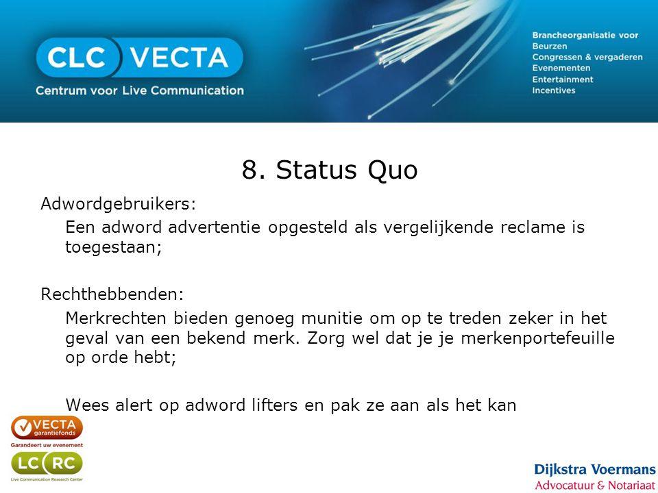 8. Status Quo Adwordgebruikers: Een adword advertentie opgesteld als vergelijkende reclame is toegestaan; Rechthebbenden: Merkrechten bieden genoeg mu
