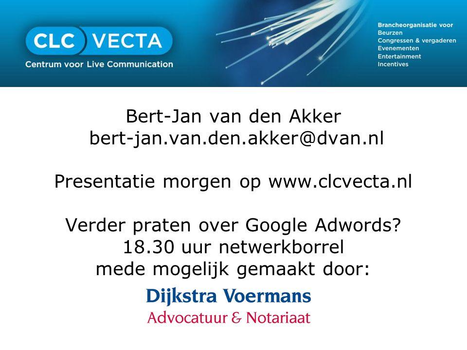 Bert-Jan van den Akker bert-jan.van.den.akker@dvan.nl Presentatie morgen op www.clcvecta.nl Verder praten over Google Adwords? 18.30 uur netwerkborrel
