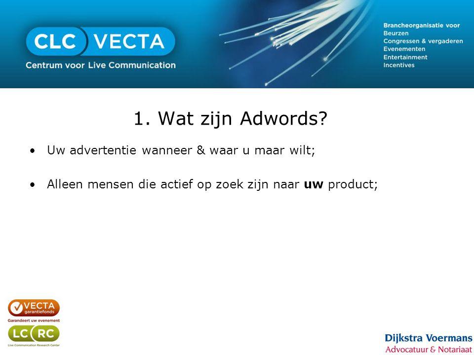 1. Wat zijn Adwords? •Uw advertentie wanneer & waar u maar wilt; •Alleen mensen die actief op zoek zijn naar uw product;