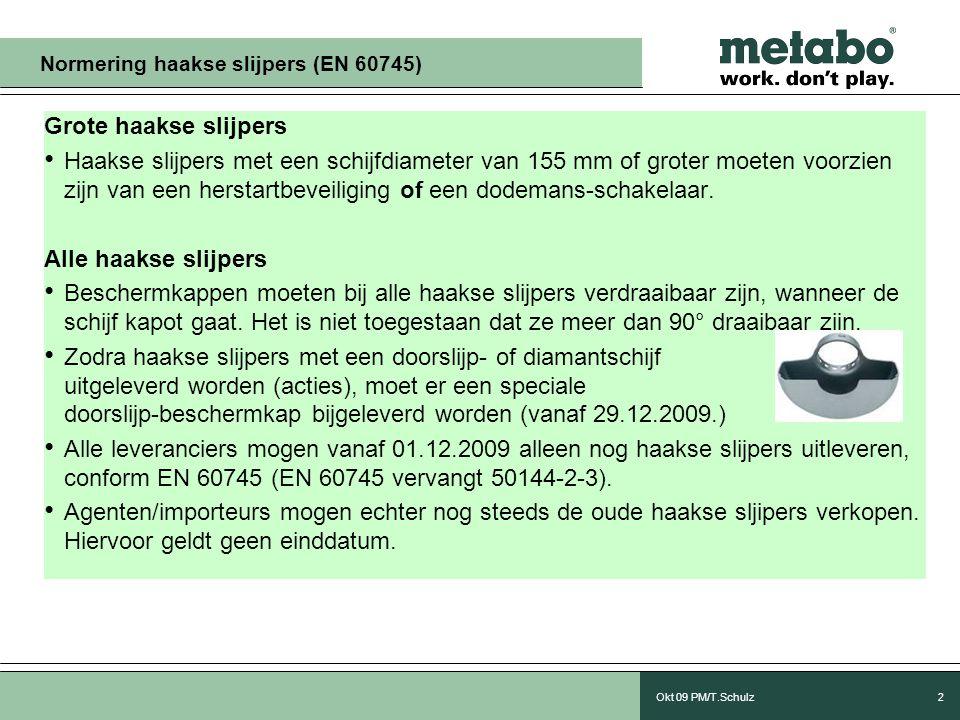 Okt 09 PM/T.Schulz2 Grote haakse slijpers • Haakse slijpers met een schijfdiameter van 155 mm of groter moeten voorzien zijn van een herstartbeveiliging of een dodemans-schakelaar.