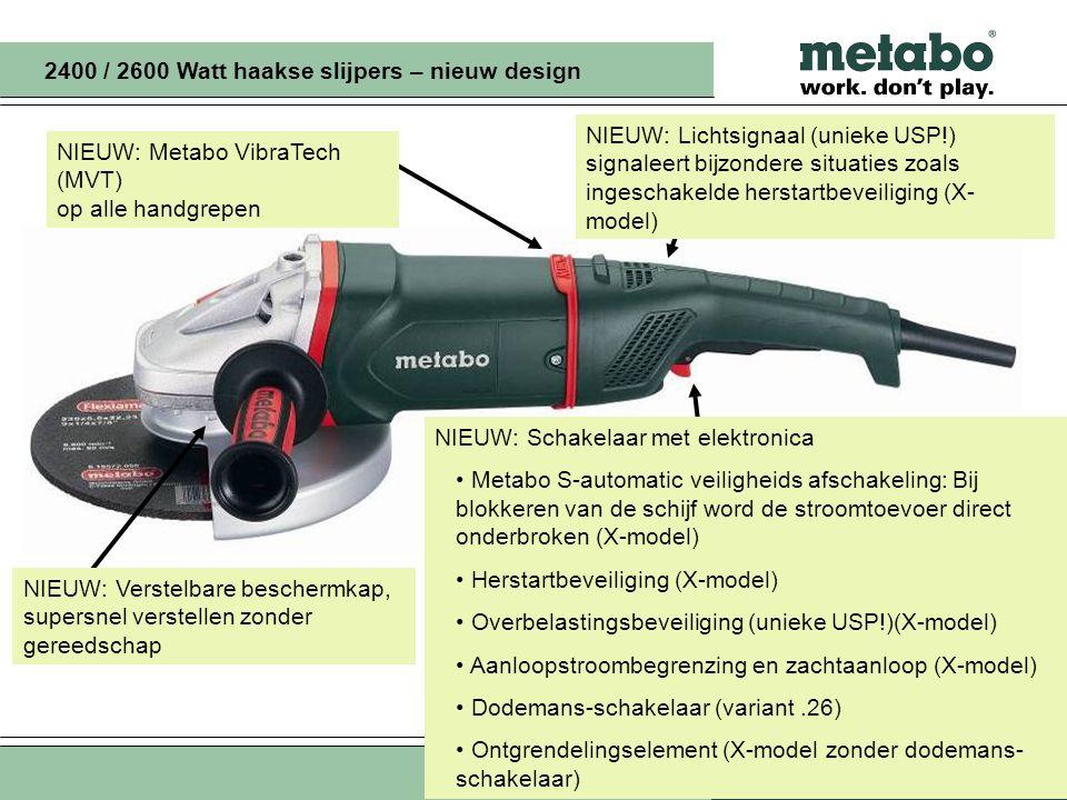 Okt 09 PM/T.Schulz5 2400 / 2600 Watt haakse slijpers – nieuw design NIEUW: Schakelaar met elektronica • Metabo S-automatic veiligheids afschakeling: Bij blokkeren van de schijf word de stroomtoevoer direct onderbroken (X-model) • Herstartbeveiliging (X-model) • Overbelastingsbeveiliging (unieke USP!)(X-model) • Aanloopstroombegrenzing en zachtaanloop (X-model) • Dodemans-schakelaar (variant.26) • Ontgrendelingselement (X-model zonder dodemans- schakelaar) NIEUW: Lichtsignaal (unieke USP!) signaleert bijzondere situaties zoals ingeschakelde herstartbeveiliging (X- model) NIEUW: Metabo VibraTech (MVT) op alle handgrepen NIEUW: Verstelbare beschermkap, supersnel verstellen zonder gereedschap