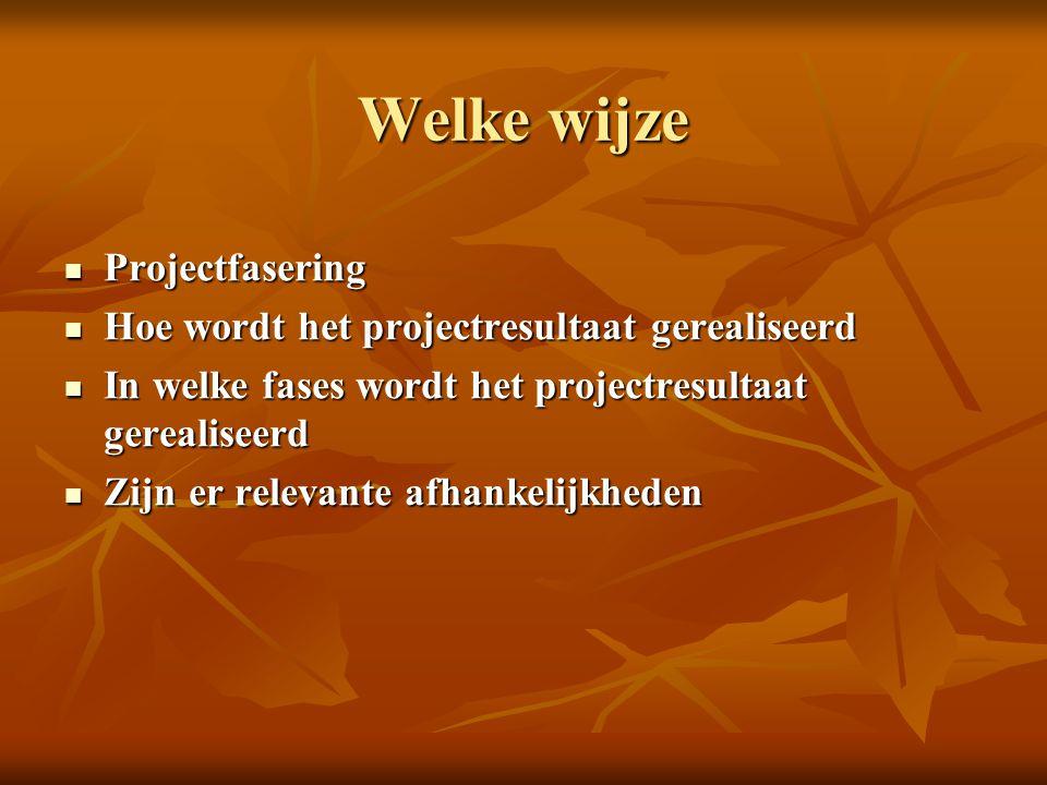 Welke wijze  Projectfasering  Hoe wordt het projectresultaat gerealiseerd  In welke fases wordt het projectresultaat gerealiseerd  Zijn er relevan
