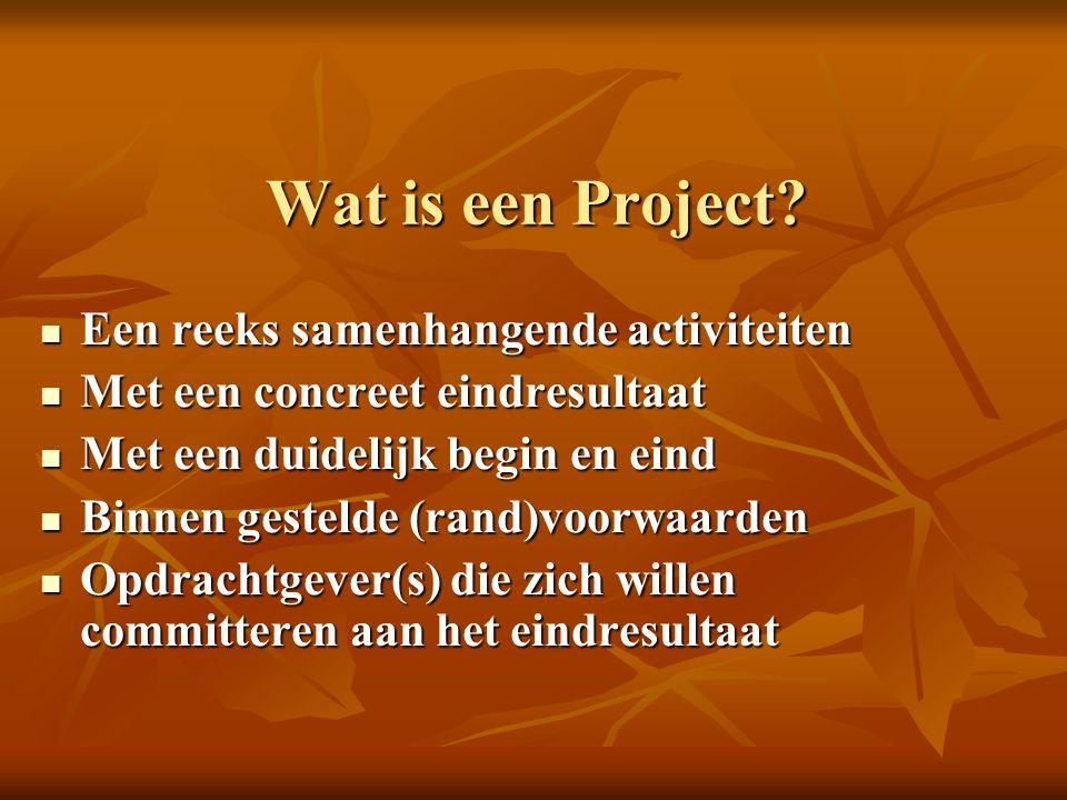 Wat is een Project?  Een reeks samenhangende activiteiten  Met een concreet eindresultaat  Met een duidelijk begin en eind  Binnen gestelde (rand)