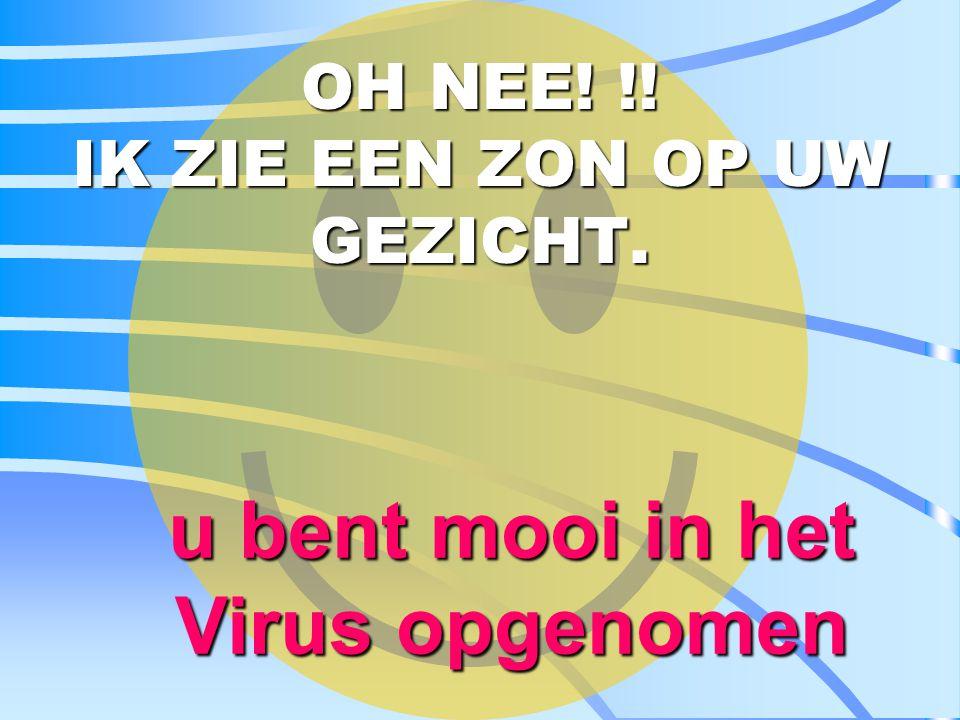 OH NEE! !! IK ZIE EEN ZON OP UW GEZICHT. u bent mooi in het Virus opgenomen