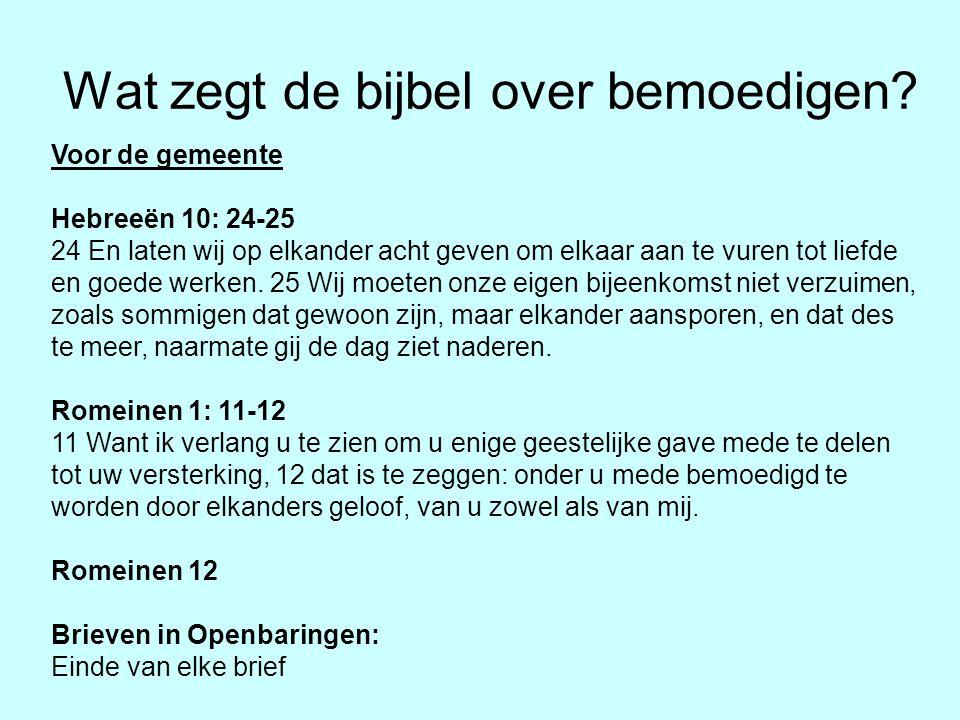Wat zegt de bijbel over bemoedigen? Voor de gemeente Hebreeën 10: 24-25 24 En laten wij op elkander acht geven om elkaar aan te vuren tot liefde en go