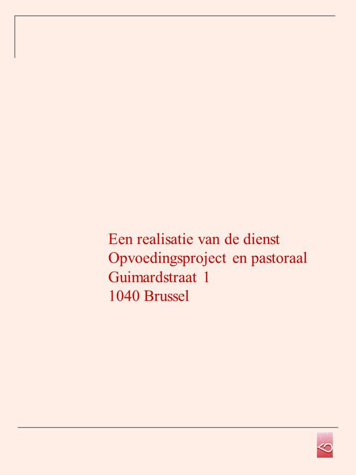 Een realisatie van de dienst Opvoedingsproject en pastoraal Guimardstraat 1 1040 Brussel