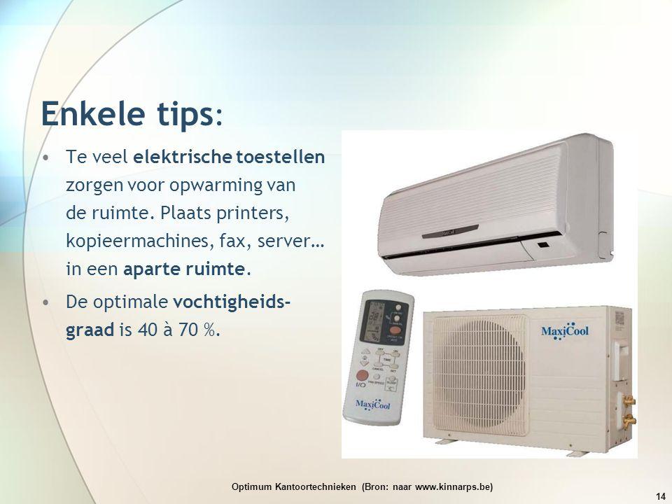 Enkele tips : •Te veel elektrische toestellen zorgen voor opwarming van de ruimte. Plaats printers, kopieermachines, fax, server… in een aparte ruimte