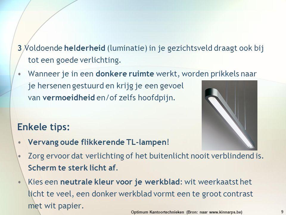 3 Voldoende helderheid (luminatie) in je gezichtsveld draagt ook bij tot een goede verlichting. •Wanneer je in een donkere ruimte werkt, worden prikke