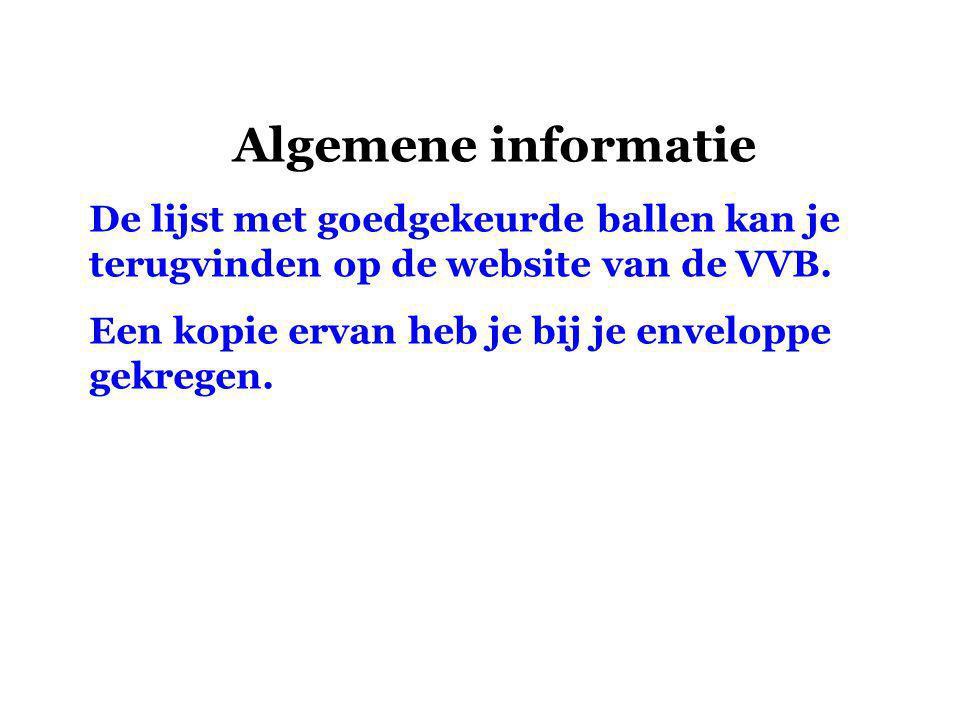 Algemene informatie De lijst met goedgekeurde ballen kan je terugvinden op de website van de VVB.