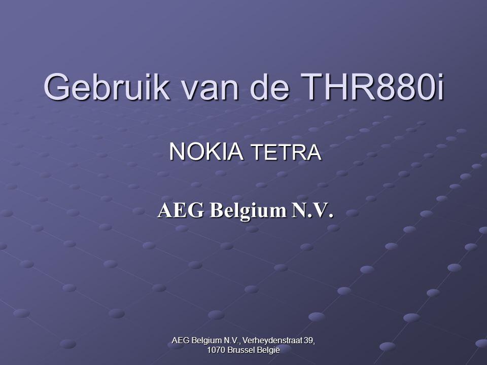 AEG Belgium N.V., Verheydenstraat 39, 1070 Brussel België Gebruik van de THR880i NOKIA TETRA AEG Belgium N.V.