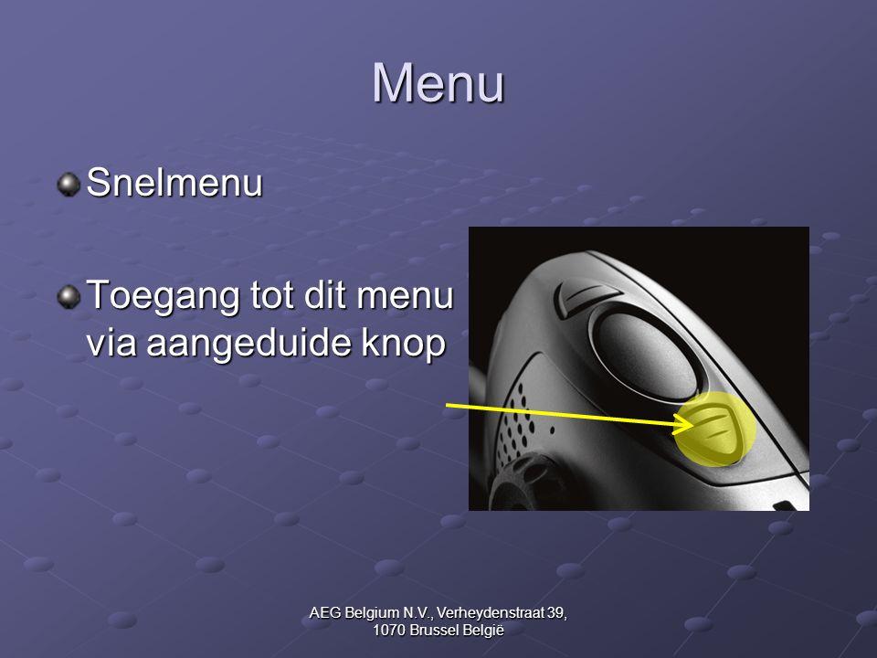 AEG Belgium N.V., Verheydenstraat 39, 1070 Brussel België Menu Snelmenu Toegang tot dit menu via aangeduide knop