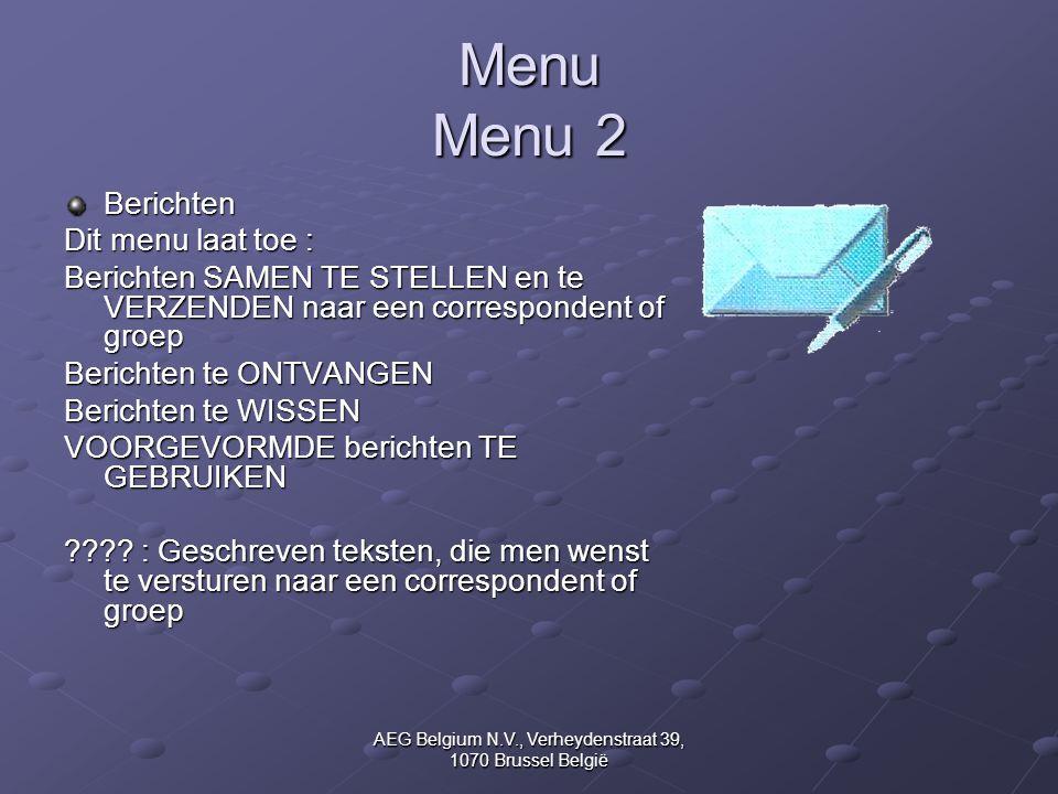AEG Belgium N.V., Verheydenstraat 39, 1070 Brussel België Menu Menu 2 Berichten Dit menu laat toe : Berichten SAMEN TE STELLEN en te VERZENDEN naar ee