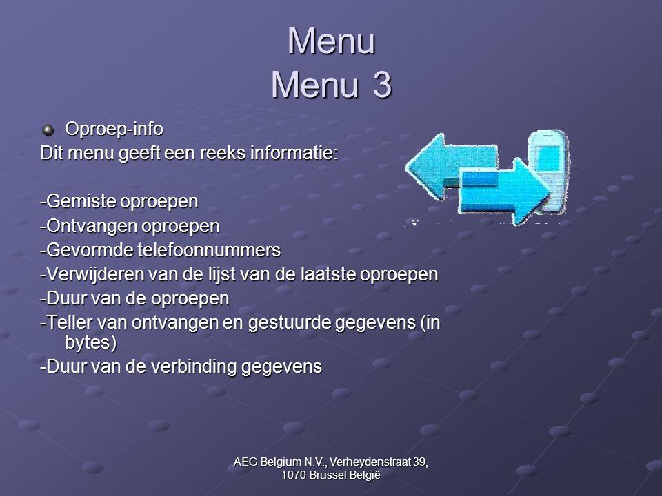 AEG Belgium N.V., Verheydenstraat 39, 1070 Brussel België Menu Menu 3 Oproep-info Dit menu geeft een reeks informatie: -Gemiste oproepen -Ontvangen op