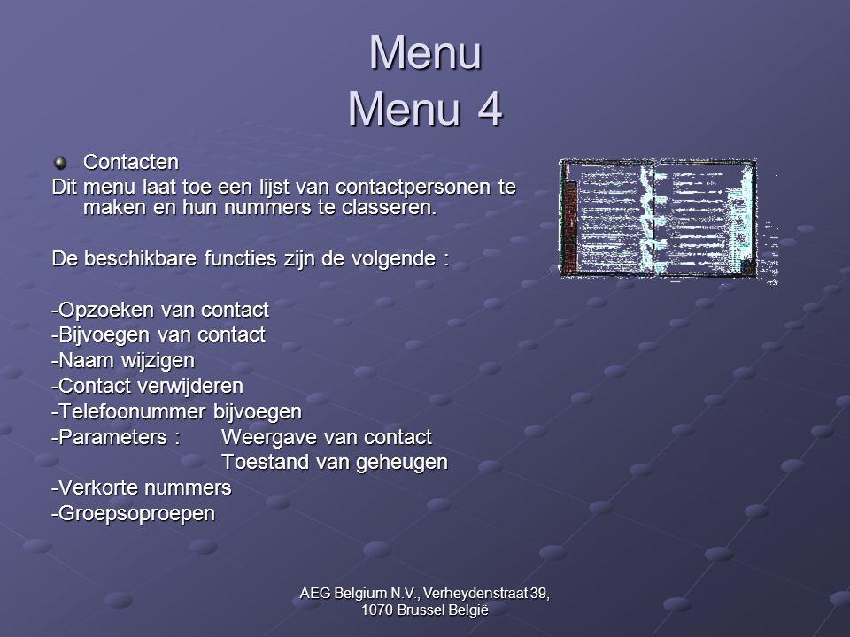 AEG Belgium N.V., Verheydenstraat 39, 1070 Brussel België Menu Menu 4 Contacten Dit menu laat toe een lijst van contactpersonen te maken en hun nummer