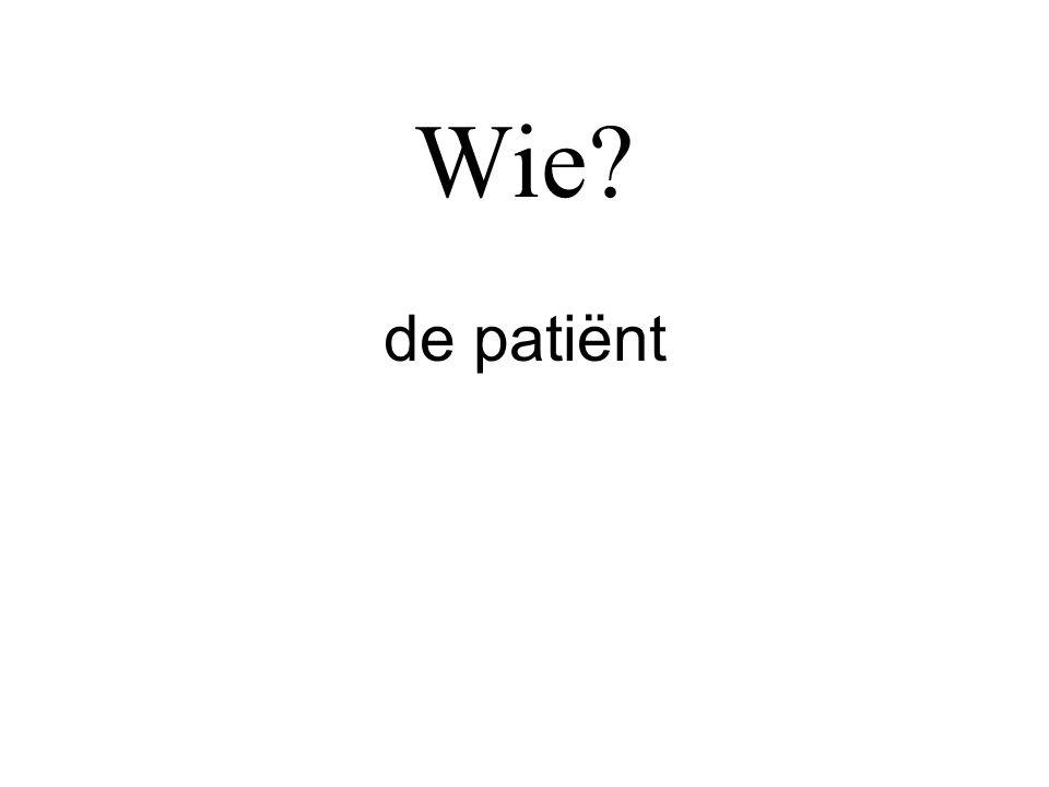 Wie? de patiënt
