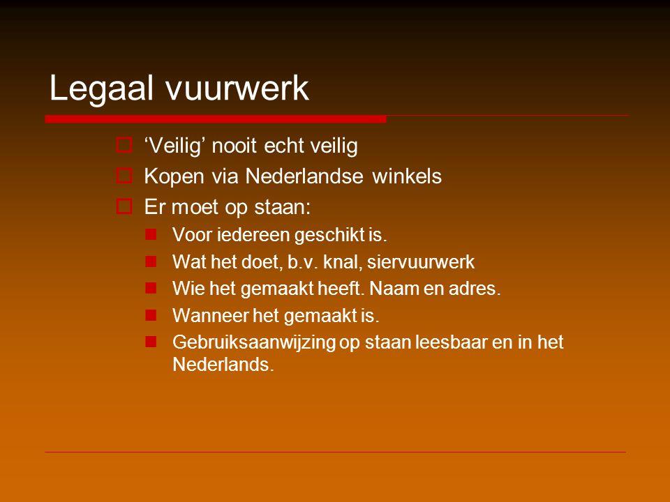 Legaal vuurwerk  'Veilig' nooit echt veilig  Kopen via Nederlandse winkels  Er moet op staan:  Voor iedereen geschikt is.  Wat het doet, b.v. kna