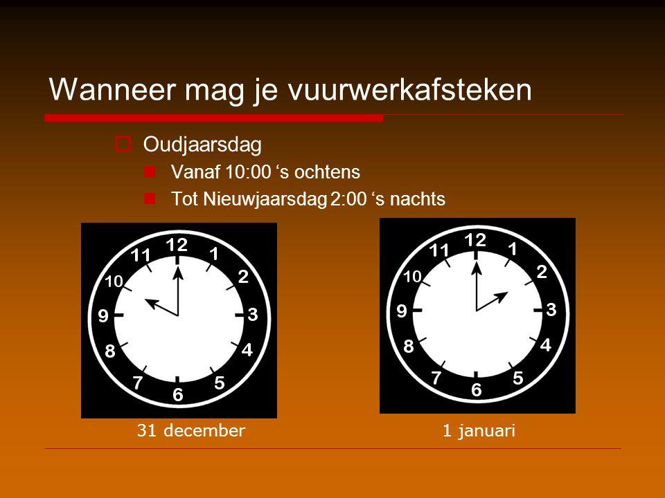 Wanneer mag je vuurwerkafsteken  Oudjaarsdag  Vanaf 10:00 's ochtens  Tot Nieuwjaarsdag 2:00 's nachts 31 december1 januari