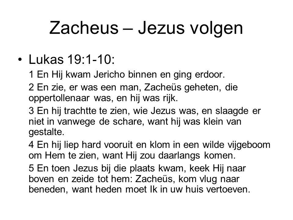 Zacheus – Jezus volgen •Lukas 19:1-10: 1 En Hij kwam Jericho binnen en ging erdoor. 2 En zie, er was een man, Zacheüs geheten, die oppertollenaar was,
