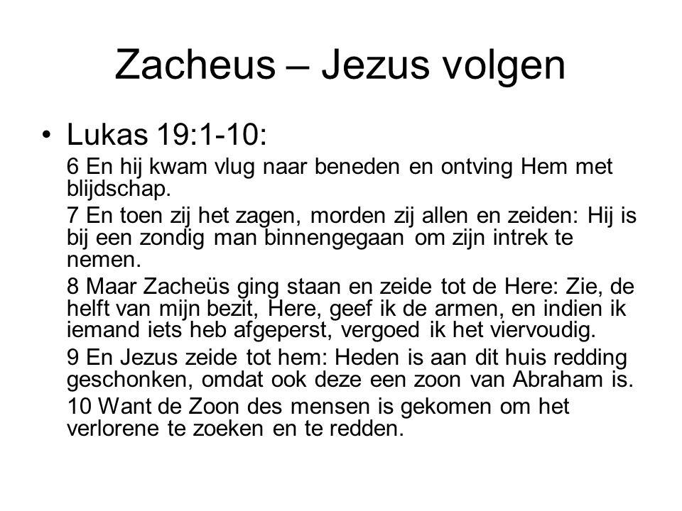 Zacheus – Jezus volgen •Lukas 19:1-10: 6 En hij kwam vlug naar beneden en ontving Hem met blijdschap. 7 En toen zij het zagen, morden zij allen en zei