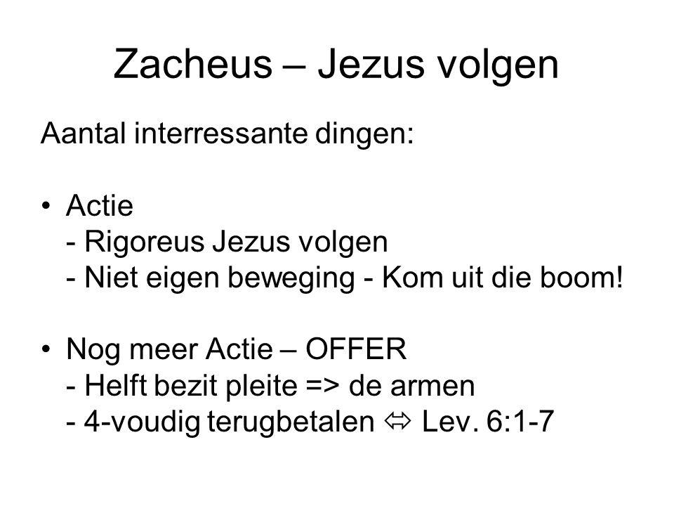 Zacheus – Jezus volgen Aantal interressante dingen: •Actie - Rigoreus Jezus volgen - Niet eigen beweging - Kom uit die boom! •Nog meer Actie – OFFER -