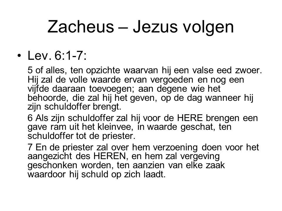 Zacheus – Jezus volgen •Lev. 6:1-7: 5 of alles, ten opzichte waarvan hij een valse eed zwoer. Hij zal de volle waarde ervan vergoeden en nog een vijfd