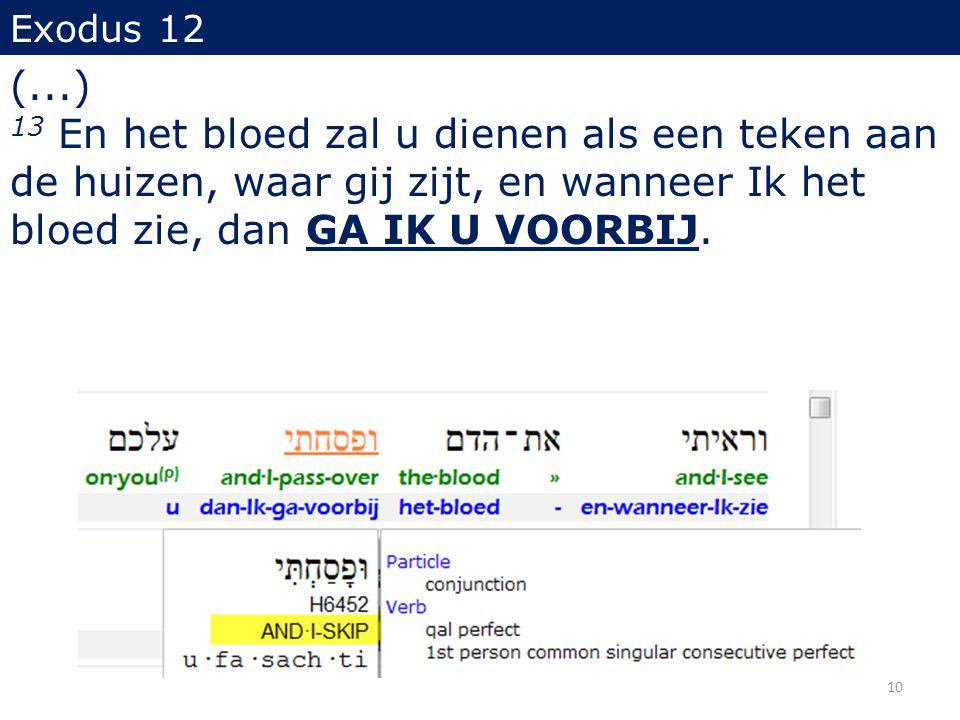 Exodus 12 (...) 13 En het bloed zal u dienen als een teken aan de huizen, waar gij zijt, en wanneer Ik het bloed zie, dan GA IK U VOORBIJ. 10
