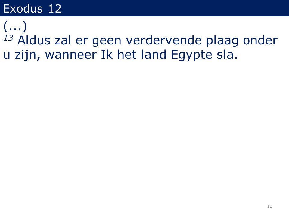 Exodus 12 (...) 13 Aldus zal er geen verdervende plaag onder u zijn, wanneer Ik het land Egypte sla. 11