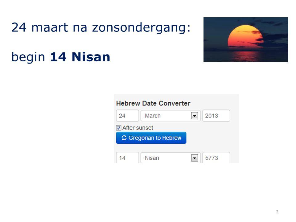 24 maart na zonsondergang: begin 14 Nisan 2