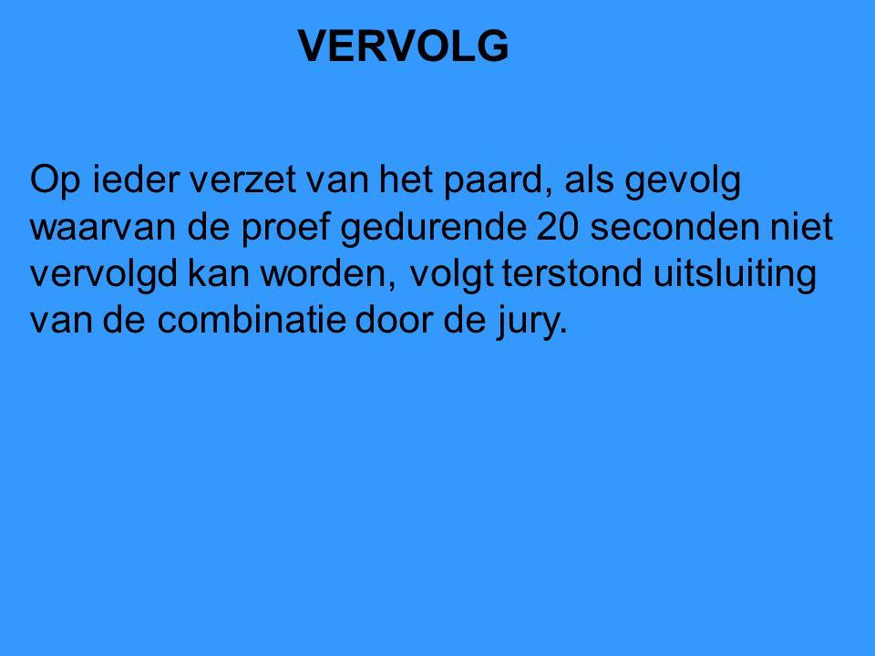 Op ieder verzet van het paard, als gevolg waarvan de proef gedurende 20 seconden niet vervolgd kan worden, volgt terstond uitsluiting van de combinatie door de jury.