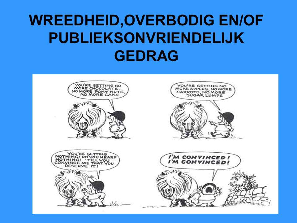 WREEDHEID,OVERBODIG EN/OF PUBLIEKSONVRIENDELIJK GEDRAG
