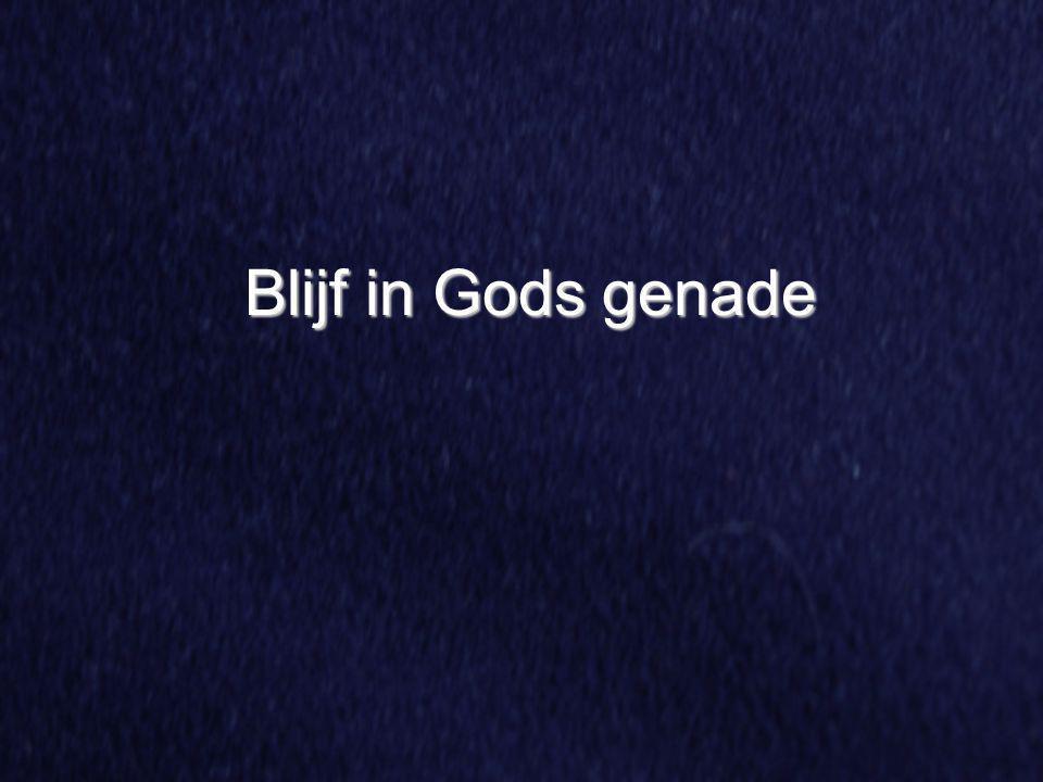 Blijf in Gods genade